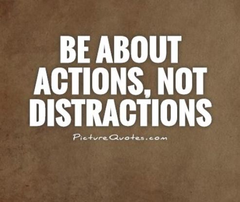 Be about actions, not distractions.