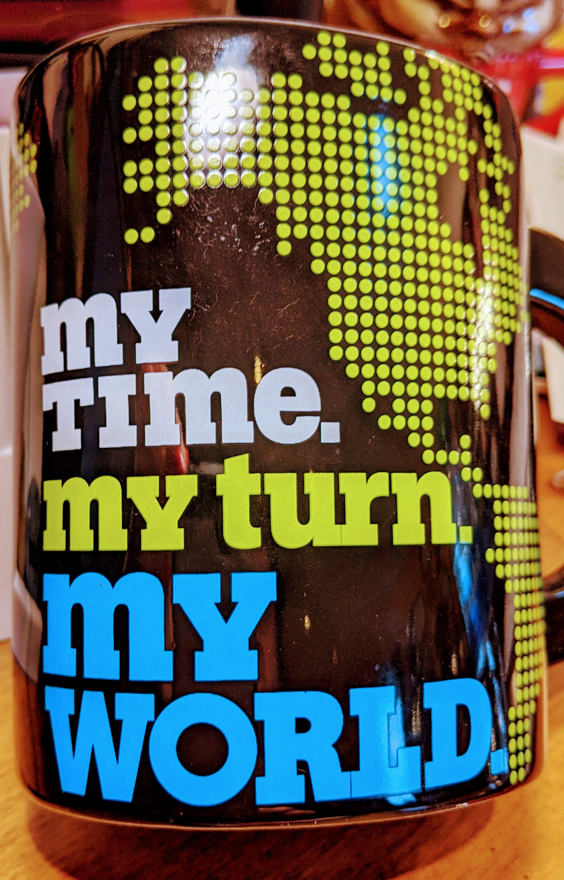 My time, my turn, my world